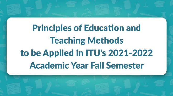 Principles of Education and Teaching Methods to be Applied in ITU's 2021-2022 Academic Year Fall Semester Görseli