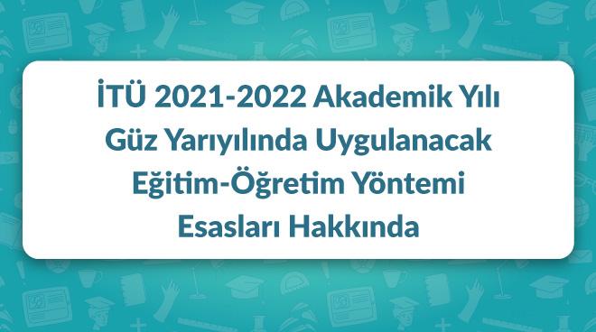 İTÜ 2021-2022 Akademik Yılı Güz Yarıyılında Uygulanacak Eğitim-Öğretim Yöntemi Esasları Görseli